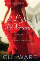 A Light on the Veranda ebook by Ciji Ware
