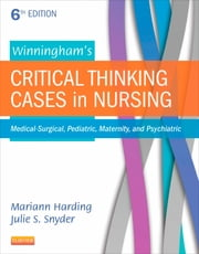 Winningham's Critical Thinking Cases in Nursing - Medical-Surgical, Pediatric, Maternity, and Psychiatric ebook by Mariann M. Harding,Julie S. Snyder