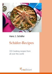 Schäfer-Recipes - 333 Cooking recipes from all over the world ebook by Hans J. Schäfer