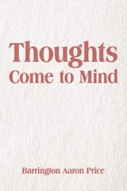 Thoughts Come to Mind ebook by Barrington Aaron Price