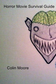 Horror Movie Survival Guide ebook by Colin Moore