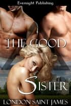 The Good Sister: Part One ebook by London Saint James