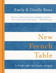 New French Table ebook by Giselle Roux, Emily Roux