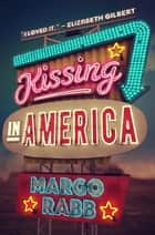 Kissing in America ebook by Margo Rabb