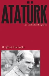 Ataturk - An Intellectual Biography ebook by M. Sükrü Hanioglu