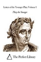 Letters of the Younger Pliny Volume I ebook by Pliny the Younger