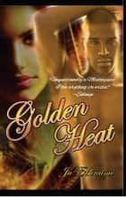 Golden Heat ebook by Ju Ephraime