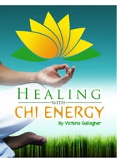 Healing With Chi Energy ebook by Victoria Gallagher