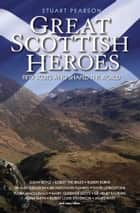 Great Scottish Heroes - Fifty Scots Who Shaped the World ebook by Stuart Pearson