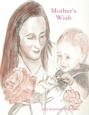 Mother's Wish ebook by Judy Kathleen Thompson