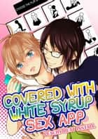 (Yaoi) COVERED WITH WHITE SYRUP SEX APP - peachy butt install ebook by Miyoko Matsumoto