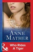 Who Rides A Tiger (Mills & Boon Modern) ebook by Anne Mather