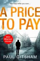 A Price to Pay: A gripping crime thriller that will have you hooked! (DCI Warren Jones, Book 6) ebook by Paul Gitsham