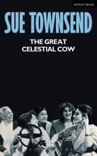 The Great Celestial Cow eBook by Sue Townsend