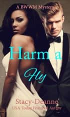 Harm a Fly - BWWM Mystery ebook by Stacy-Deanne