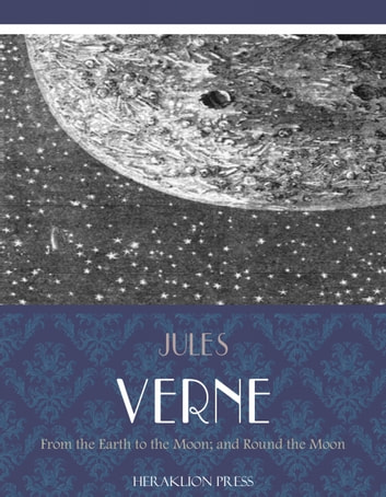 From the Earth to the Moon; and Round the Moon ebook by Jules Verne