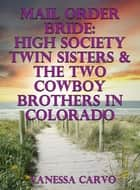 Mail Order Bride: High Society Twin Sisters & The Two Cowboy Brothers In Colorado ebook by Vanessa Carvo