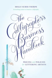 The Calligrapher's Business Handbook - Pricing & Policies for Lettering Artists ebook by Molly Suber Thorpe