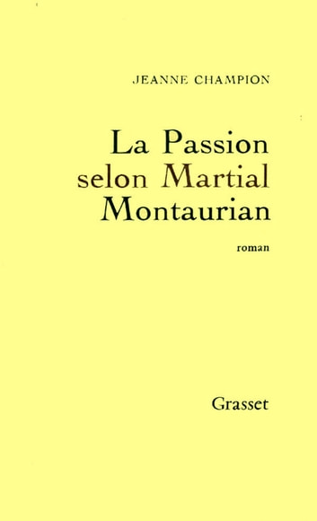 La passion selon Martial Montaurian ebook by Jeanne Champion
