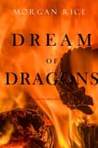 Dream of Dragons (Age of the Sorcerers—Book Eight) ebook by Morgan Rice