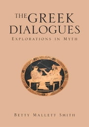 THE GREEK DIALOGUES ebook by Betty Mallett Smith