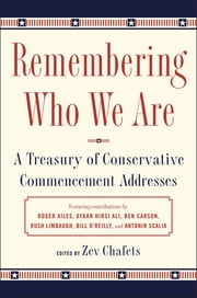 Remembering Who We Are - A Treasury of Conservative Commencement Addresses ebook by Ze'ev Chafets