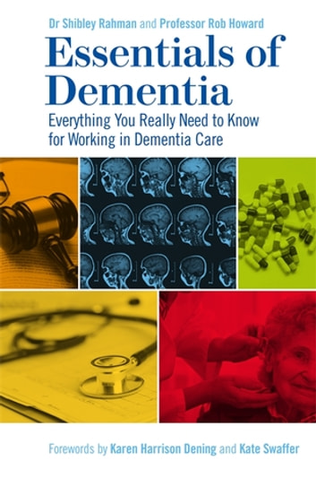 Essentials of Dementia - Everything You Really Need to Know for Working in Dementia Care ebook by Dr Shibley Rahman,Robert Howard
