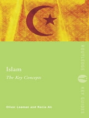 Islam: The Key Concepts - Islam: The Key Concepts ebook by Kecia Ali,Oliver Leaman
