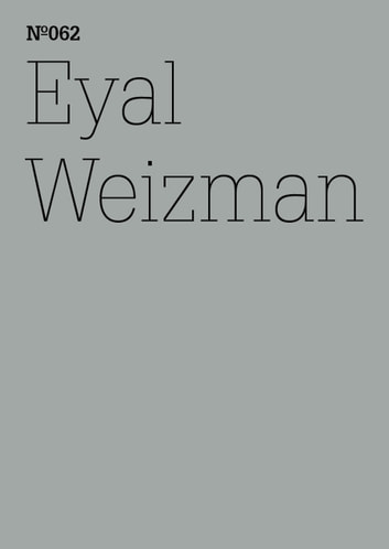 "Eyal Weizman - ""Forensische Architektur Notizen von Feldern und Foren (dOCUMENTA (13): 100 Notes - 100 Thoughts, 100 Notizen - 100 Gedanken # 062)"" ebook by Eyal Weizman"