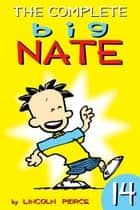 The Complete Big Nate: #14 ebook by Lincoln Peirce