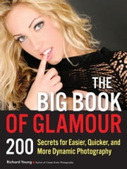 The Big Book of Glamour - 200 Secrets for Easier, Quicker and More Dynamic Photography ebook by Richard Young