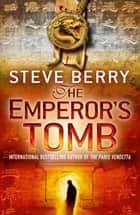 The Emperor's Tomb - Book 6 ebook by Steve Berry