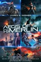 The Aegis of Merlin Complete Omnibus - Books 1-9 ebook by James E. Wisher