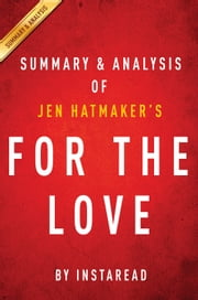 For the Love: by Jen Hatmaker | Summary & Analysis - Fighting for Grace in a World of Impossible Standards ebook by Instaread
