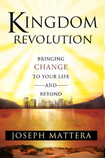 Kingdom Revolution: Bringing Change to Your Life and Beyond ebook by Joseph Mattera