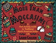 More Than Moccasins: A Kid's Activity Guide to Traditional North American Indian Life ebook by Carlson, Laurie