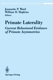 Primate Laterality - Current Behavioral Evidence of Primate Asymmetries ebook by Jeannette P. Ward,William D. Hopkins