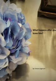 What happens after you leave him? ebook by Tamara Zygmunt