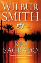 Río sagrado ebook by Valeria Watson, Wilbur Smith