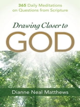 Drawing Closer to God - 365 Daily Meditations on Questions from Scripture ebook by Dianne Neal Matthews