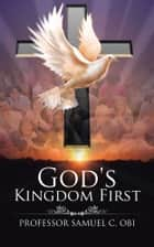 God's Kingdom First ebook by Professor Samuel C. Obi