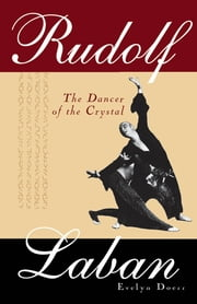Rudolf Laban - The Dancer of the Crystal ebook by Evelyn Doerr