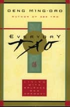 Everyday Tao ebook by Ming-Dao Deng