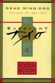 Everyday Tao - Living with Balance and Harmony ebook by Ming-Dao Deng
