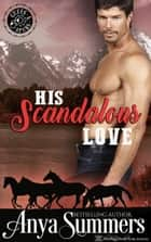 His Scandalous Love eBook by Anya Summers