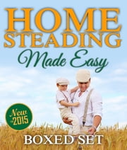 Homesteading Made Easy (Boxed Set) - Self-Sufficiency Guide for Preppers, Homesteading Enthusiasts and Survivalists ebook by Speedy Publishing