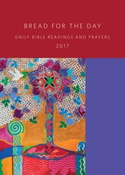 Bread for the Day 2017 - Daily Bible Readings and Prayers ebook by Dennis L. Bushkofsky, Suzanne Burke