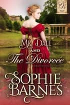 Mr. Dale and the Divorcée - The Brazen Beauties, #1 ebook by Sophie Barnes