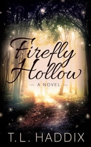 Firefly Hollow - Firefly Hollow, #1 ebook by T. L. Haddix