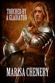 Touched by a Gladiator ebook by Marisa Chenery